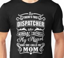 Dispatcher She Kinda Stole My Heart And Calls Me Mom Unisex T-Shirt