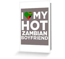 I Love My Hot Zambian Boyfriend Greeting Card