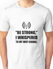 Be Strong Wifi Signal Unisex T-Shirt
