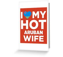 I Love My Hot Aruban Wife Greeting Card