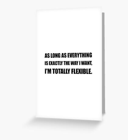 The Way I Want Totally Flexible Greeting Card