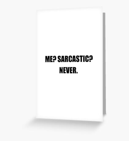 Me Sarcastic Never Greeting Card