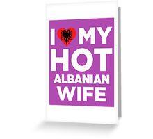 I Love My Hot Albanian Wife Greeting Card