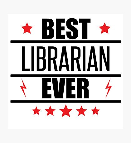 Best Librarian Ever- librarian t shirts Photographic Print