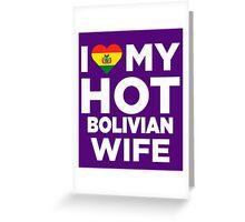 I Love My Hot Bolivian Wife Greeting Card
