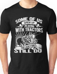 Some Of Us Playing With Tractors Still Do Unisex T-Shirt