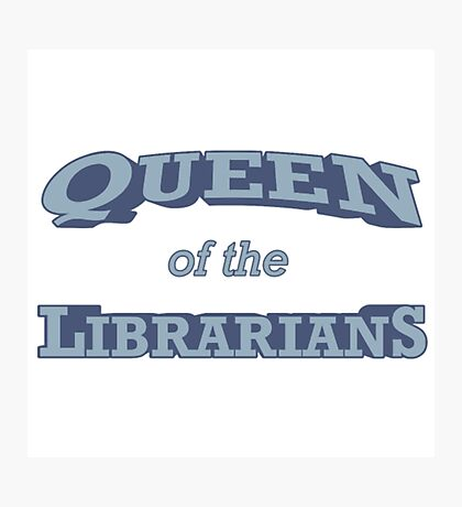 Queen Of The Librarians- librarian shirt Photographic Print