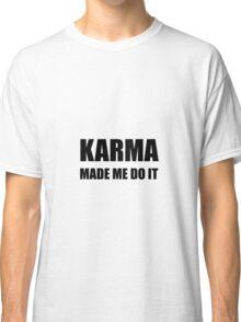 Karma Made Me Do It Classic T-Shirt