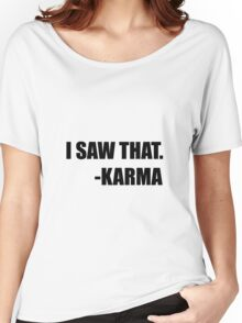 I Saw That Karma Women's Relaxed Fit T-Shirt