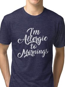 I'm Allergic to Mornings - Script Text - Funny Not a Morning Person Tri-blend T-Shirt
