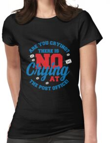 Are You Crying At The Post Office copy Womens Fitted T-Shirt