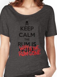 KEEP CALM - Keep Calm and Why Is The Rum Gone Women's Relaxed Fit T-Shirt
