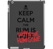 KEEP CALM - Keep Calm and Why Is The Rum Gone iPad Case/Skin