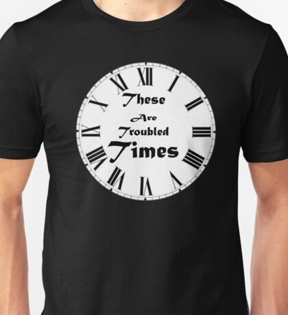 These are troubled times Unisex T-Shirt