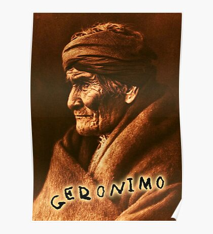 Geronimo, Indian Leader, Apache tribe, the one who yawns, Chiricahua  Poster