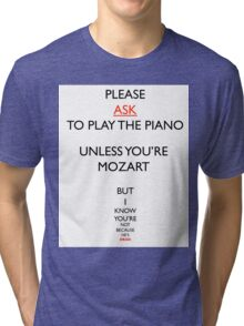 PLEASE ASK TO PLAY THE PIANO. Tri-blend T-Shirt