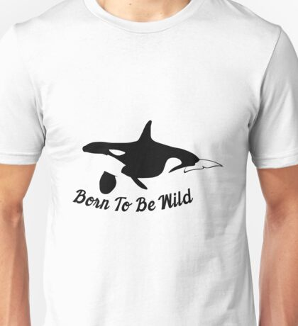 Orca - Born To Be Wild Unisex T-Shirt