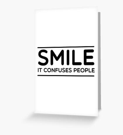 Smile. It confuses people Greeting Card