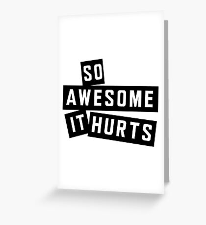 So awesome it hurts Greeting Card