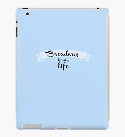 Broadway is my Life iPad Case/Skin