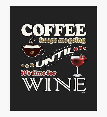 Coffee Keeps Me Going Until It's Time for Wine Photographic Print