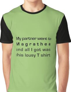 MY PARTNER WENT TO MAGRATHEA... Graphic T-Shirt