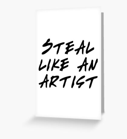 Steal like an artist Greeting Card