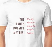 The truth doesnt matter Unisex T-Shirt