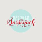 Just Call Me Sassenach (Fancy) by Laura Stefani