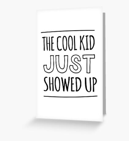 The cool kid just showed up Greeting Card