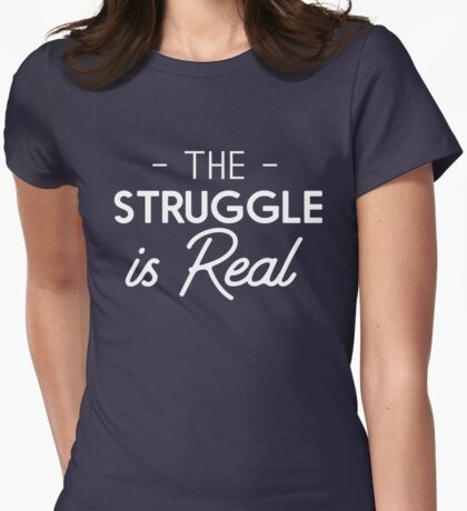 The struggle is real Womens Fitted T-Shirt