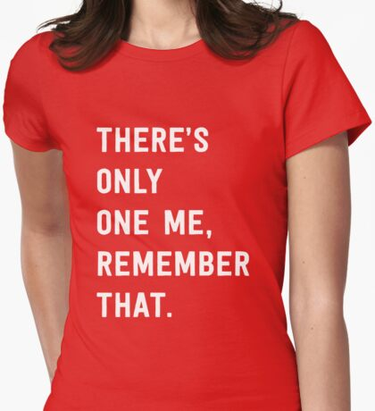 There's only one me, remember that Womens Fitted T-Shirt