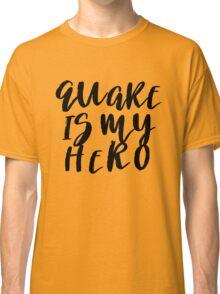 Quake Is My Hero (2) Classic T-Shirt