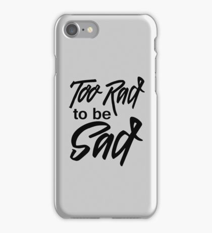 Too rad to be sad iPhone Case/Skin