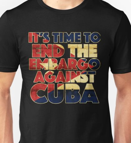 It's Time To End The Embargo Against Cuba Unisex T-Shirt