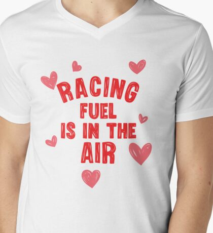 Racing fuel is in the air Mens V-Neck T-Shirt