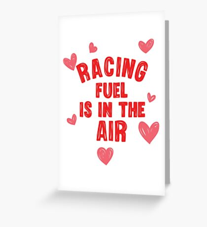 Racing fuel is in the air Greeting Card