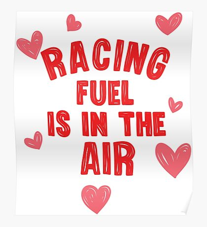 Racing fuel is in the air Poster