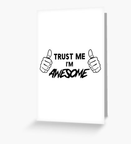 Trust me. I'm awesome Greeting Card