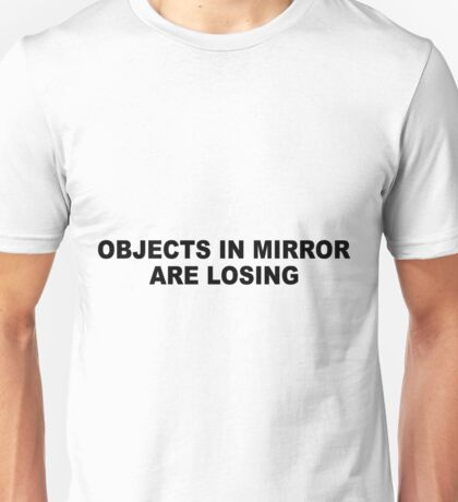 Objects in mirror are losing Unisex T-Shirt