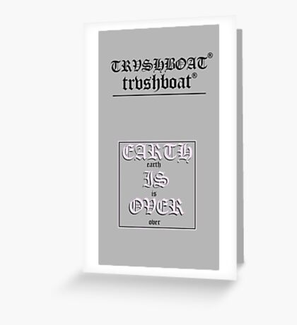 EARTH IS OVER (TRVSH) Greeting Card