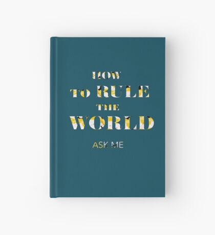 How to rule the World Notebook Hardcover Journal