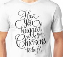 Have You Hugged Your Chickens Today? Chicken T Shirt For Men Unisex T-Shirt