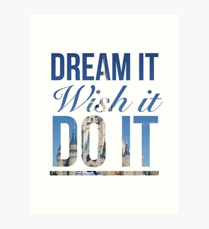 Dream it. Wish it. Do it. Art Print