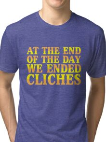 At the End of The Day, we ended Cliches Tri-blend T-Shirt