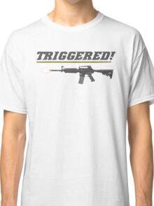 TRIGGERED! Classic T-Shirt