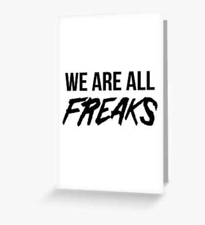 We are all freaks Greeting Card