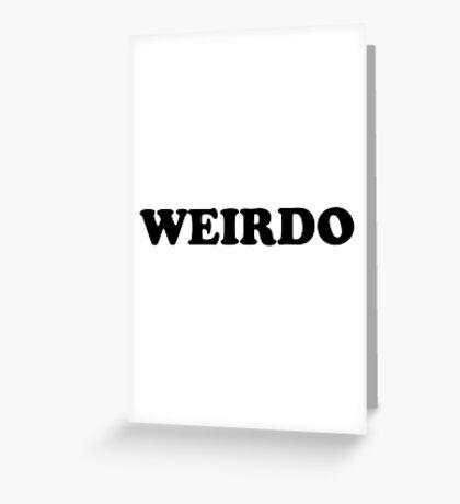 Weirdo Greeting Card