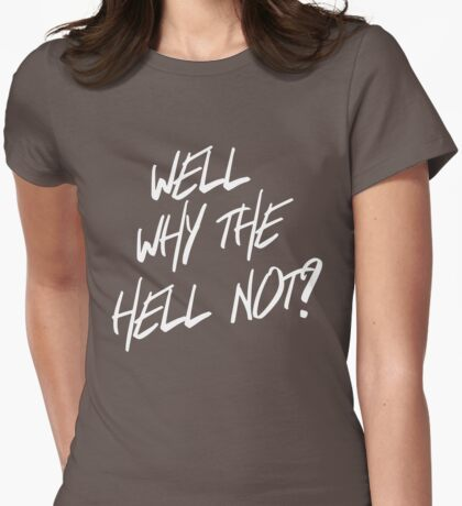 Why the hell not? Womens Fitted T-Shirt