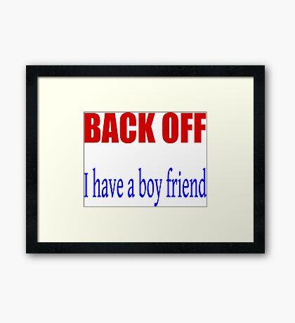 Back off i have a boy friend Framed Print